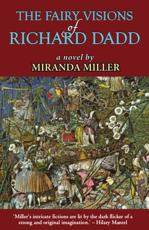 The Fairy Visions of Richard Dadd by Miranda Miller